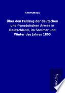 Über den Feldzug der deutschen und französischen Armee in Deutschland, im Sommer und Winter des Jahres 1800