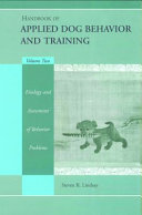 Handbook of Applied Dog Behavior and Training, Etiology and Assessment of Behavior Problems