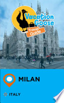 Vacation Goose Travel Guide Milan Italy