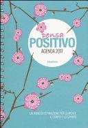 Pensa positivo  Agenda 2017  Un anno di ispirazione per la mente  il corpo e lo spirito