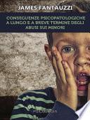 Conseguenze psicopatologiche a lungo e a breve termine degli abusi sui minori