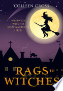 Rags to Witches : A Westwick Witches Cozy Mystery A Hilariously Funny Witch Cozy Mystery And Whodunit And