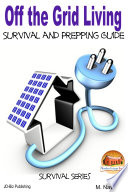 Off The Grid Living - Survival And Prepping Guide : of contents introduction: considerations before...