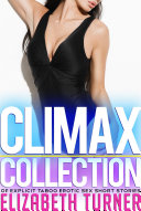 Climax Collection Of Explicit Taboo Erotic Sex Short Stories