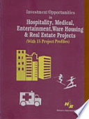 Investment Opportunities In Hospitality  Medical  Entertainment  Ware Housing   Real Estate Projects  with 15 Project Profiles