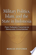 Military Politics  Islam  and the State in Indonesia