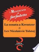 La Sonata a Kreutzer Di Lev Nicolaievic Tolstoj - Riassunto