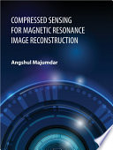 Compressed Sensing for Magnetic Resonance Image Reconstruction