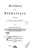 Vorlesungen   ber Psychologie  gehalten im Winter 1829 30 zu Dresden C  G  Carus  Hof und Medicinal Rathe