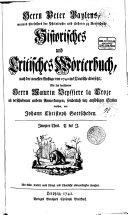 Herrn Peter Baylens     Historisches und Critisches W  rterbuch     auch mit einer Vorrede und verschiedenen Anmerkungen sonderlich bey anst    igen Stellen versehen von Johann Christoph Gottscheden