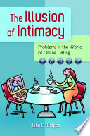 The Illusion of Intimacy  Problems in the World of Online Dating