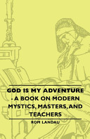 God Is My Adventure   A Book on Modern Mystics  Masters  and Teachers