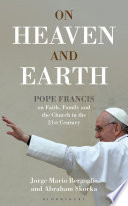 On Heaven and Earth   Pope Francis on Faith  Family and the Church in the 21st Century