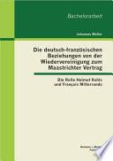Die deutsch franz   sischen Beziehungen von der Wiedervereinigung zum Maastrichter Vertrag  Die Rolle Helmut Kohls und Fran   ois Mitterrands