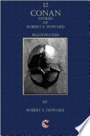 12 Conan Stories of Robert E  Howard  Illustrated