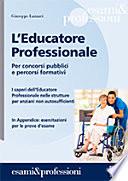 L educatore professionale  Per concorsi pubblici e percorsi formativi  I saperi dell educatore professionale nelle strutture per anziani non autosufficienti