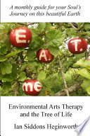 Environmental Arts Therapy And The Tree Of Life : through the celtic calendar to explore the relationship...