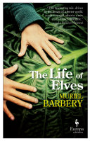 The Life Of Elves : bestselling author of the elegance of...