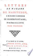 Lettres De Madame De Maintenon, à Madame L'Abbesse De Gomerfontaine, Et aux Dames de St. Louis ; Tome Troisième