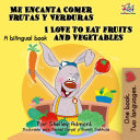 Me Encanta Comer Frutas Y Verduras I Love To Eat Fruits And Vegetables