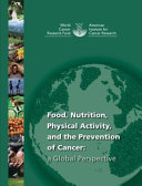 Food  Nutrition  Physical Activity  and the Prevention of Cancer