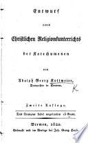 Entwurf eines Christlichen Religions-unterrichts der Katechumenen ... Zweite Auflage