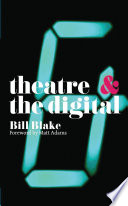 Theatre And The Digital : the theatre arts? this question opens up a...