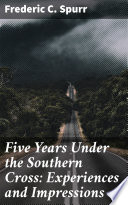 Five Years Under the Southern Cross  Experiences and Impressions Book PDF