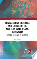 Archaeology Heritage And Ethics In The Western Wall Plaza Jerusalem