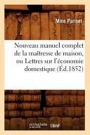 Nouveau Manuel Complet de La Maitresse de Maison  Ou Lettres Sur L Economie Domestique  Ed 1852