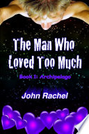 The Man Who Loved Too Much   Book 1