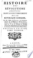 Histoire Des Révolutions Arrivées Dans Le Gouvernement de la République Romaine.