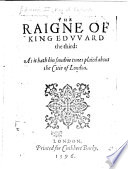 The Raigne of King Edward the Third  as it Hath Bin Sundrie Times Plaied about the Citie of London