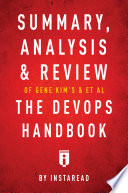 Summary  Analysis   Review of Gene Kim   s  Jez Humble   s  Patrick Debois   s    John Willis   s The DevOps Handbook by Instaread