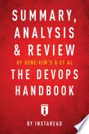 Summary, Analysis & Review of Gene Kim's, Jez Humble's, Patrick Debois's, & John Willis's The DevOps Handbook by Instaread