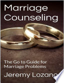 Marriage Counseling The Go To Guide For Marriage Problems