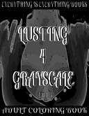 Lusting 4 Grayscale Adult Coloring Book Vol  3