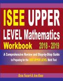 ISEE Upper Level Mathematics Workbook 2018-2019