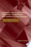 Substance Abuse Intervention  Prevention  Rehabilitation  and Systems Change