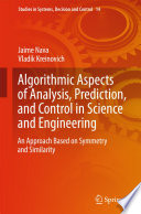 Algorithmic Aspects Of Analysis, Prediction, And Control In Science And Engineering : behavior and extract the desired prediction and control...
