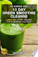 10 Day Green Smoothie Cleanse   A Box Set of 100  Recipes For A Healthier You Now
