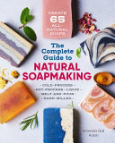 The Complete Guide To Natural Soap Making