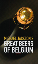 Michael Jackson's Great Beers Of Belgium : jackson's extraordinary passion for belgian beer...
