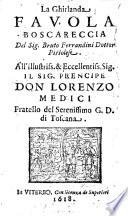 La ghirlanda fauola boscareccia del sig  Bruto Ferrandini dottor pistoiese  All illustriss    eccellentiss  il sig  prencipe don Lorenzo Medici fratello del serenissimo g  d  di Toscana