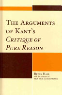 The arguments of Kant's Critique of pure reason