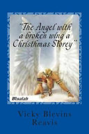 The Angel with a Broken Wing a Christhmas Storey