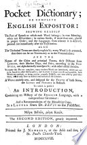 A Pocket Dictionary  or Complete English expositor     To which is prefix d an introduction  containing an history of the English language  with a compendious grammar  and a recommendation of the manuscript copy  in a letter from Dr  Bevis  etc