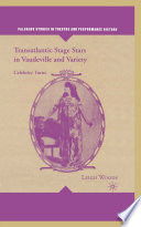 Transatlantic Stage Stars In Vaudeville And Variety : vaudeville. it was a strange notion in 1900...