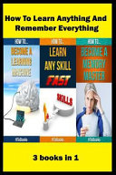 How to Learn Anything and Remember Everything