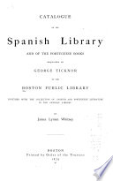 Catalogue of the Spanish Library and of the Portuguese Books Bequeathed by George Ticknor to the Boston Public Library